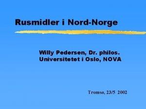 Rusmidler i NordNorge Willy Pedersen Dr philos Universitetet