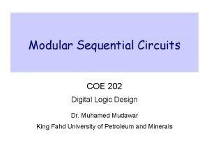 Modular Sequential Circuits COE 202 Digital Logic Design