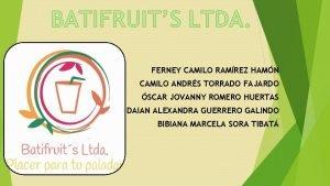 BATIFRUITS LTDA FERNEY CAMILO RAMREZ HAMN CAMILO ANDRS