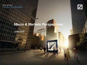 Deutsche Bank Corporate Investment Bank Macro Markets Perspectives
