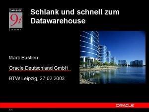 Schlank und schnell zum Datawarehouse Marc Bastien Oracle