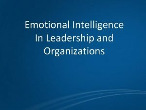 Emotional Intelligence In Leadership and Organizations Emotional Intelligence