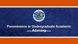 Preeminence in Undergraduate Academic Advising Jenny Clements and