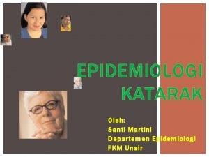 EPIDEMIOLOGI KATARAK Oleh Santi Martin I Departemen Epidemiologi