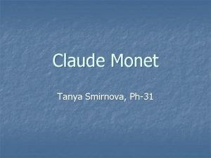 Claude Monet Tanya Smirnova Ph31 Claude Monet n