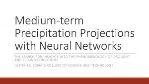 Mediumterm Precipitation Projections with Neural Networks THE SEARCH