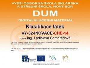 Klasifikace ltek VY32 INOVACECHE14 AUTOR Ing Ladislava Semerdov