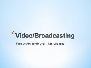 Production continued Storyboards Production Process Continued STORYBOARDING PreProduction