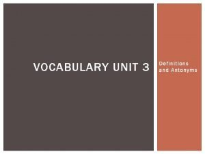 VOCABULARY UNIT 3 Definitions and Antonyms DEFINITIONS 1