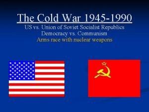 The Cold War 1945 1990 US vs Union