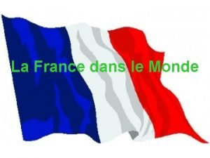 La France dans le Monde introduction La France