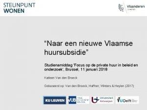 Naar een nieuwe Vlaamse huursubsidie Studienamiddag Focus op