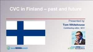 CVC in Finland past and future Presented by