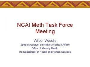 NCAI Meth Task Force Meeting Wilbur Woodis Special