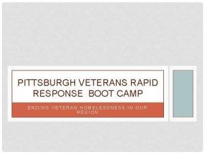 PITTSBURGH VETERANS RAPID RESPONSE BOOT CAMP ENDING VETERAN