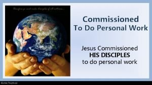 Commissioned To Do Personal Work Jesus Commissioned HIS