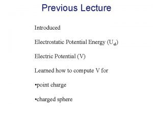 Previous Lecture Introduced Electrostatic Potential Energy Uel Electric