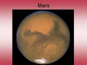 Mars Mars Bulk Properties Some similarities between Mars