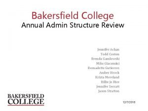 Bakersfield College Annual Admin Structure Review Jennifer Achan