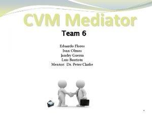 CVM Mediator Team 6 Eduardo Flores Ivan Olmos
