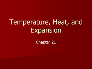 Temperature Heat and Expansion Chapter 21 Temperature n