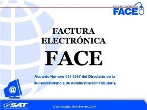 FACTURA ELECTRNICA FACE Acuerdo Nmero 024 2007 del