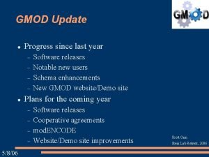 GMOD Update Progress since last year Plans for