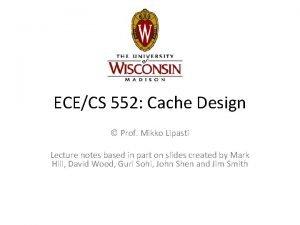ECECS 552 Cache Design Prof Mikko Lipasti Lecture