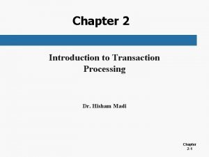 Chapter 2 Introduction to Transaction Processing Dr Hisham
