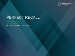 PERFECT RECALL Jonathan Kirk QC Alison Lambert GOUGH