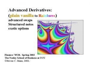 Advanced Derivatives plain vanilla to Rainbows advanced swaps