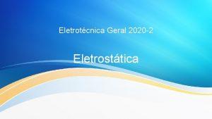 Eletrotcnica Geral 2020 2 Eletrosttica Eletrosttica Fora e