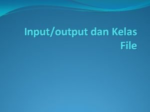 Inputoutput dan Kelas File DasarDasar InputOutput Java menyediakan