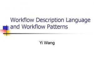 Workflow Description Language and Workflow Patterns Yi Wang