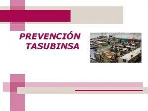 PREVENCIN TASUBINSA DEFINICIN Qu es prevenir Prevenir es