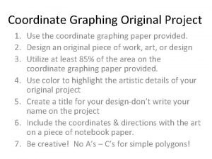 Coordinate Graphing Original Project 1 Use the coordinate