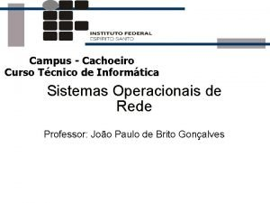 Campus Cachoeiro Curso Tcnico de Informtica Sistemas Operacionais