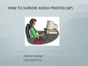 HOW TO SURVIVE KERJA PROFESI KP Adzka Adzkiya