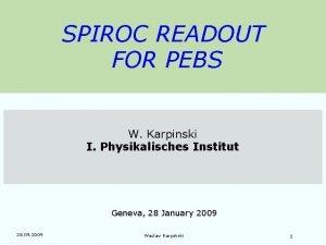 SPIROC READOUT FOR PEBS W Karpinski I Physikalisches