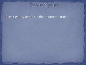 Thomas Aquinas 13 thCentury scholar in the Dominican