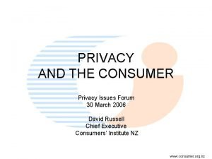 PRIVACY AND THE CONSUMER Privacy Issues Forum 30