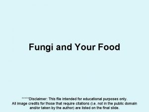 Fungi and Your Food Disclaimer This file intended
