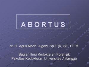 ABORTUS dr H Agus Moch Algozi Sp F
