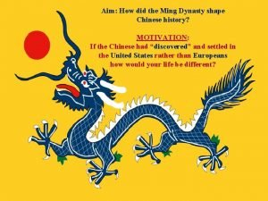 Aim How did the Ming Dynasty shape Chinese
