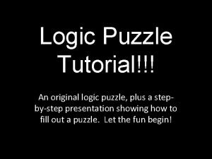 Logic Puzzle Tutorial An original logic puzzle plus