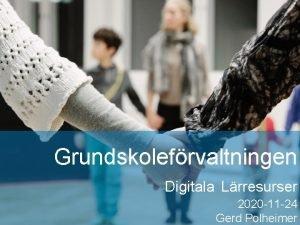 Hllbar stad ppen fr vrlden Grundskolefrvaltningen Digitala Lrresurser