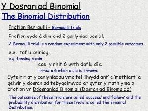 Y Dosraniad Binomial The Binomial Distribution Profion Bernoulli