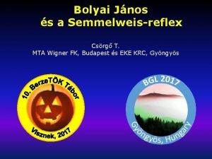 Bolyai Jnos s a Semmelweisreflex Csrg T MTA