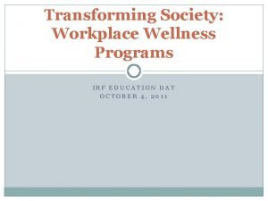 Transforming Society Workplace Wellness Programs IRF EDUCATION DAY