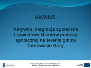 AWANS Aktywna integracja spoeczna i zawodowa klientw pomocy